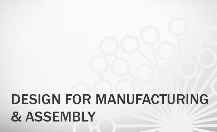 Design for Manufacturing (DFM) and Design for Assembly (DFA)